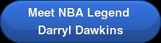 Meet NBA Legend  Darryl Dawkins