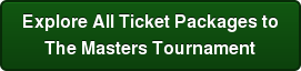 Explore All Ticket Packages to The Masters Tournament