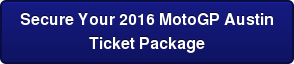 Secure Your 2016 MotoGP Austin Ticket Package