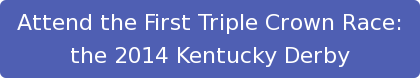 Attend the First Triple Crown Race: the 2014 Kentucky Derby