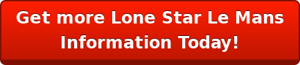 Get more Lone Star Le Mans  Information Today!