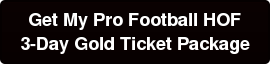 Get My Pro Football HOF   3-Day Gold Ticket Package