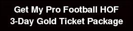 Get My Pro Football HOF   3-Day GoldTicket Package