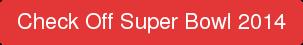Check Off Super Bowl 2014