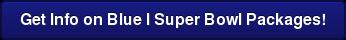 Get Info on Blue I Super Bowl Packages!