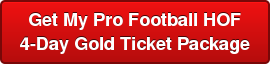 Get My Pro Football HOF   4-Day Gold Ticket Package