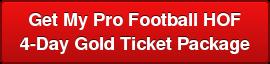 Get My Pro Football HOF   4-Day GoldTicket Package