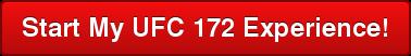 Start My UFC 172 Experience!