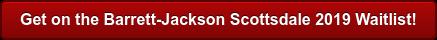 Get on the Barrett-Jackson Scottsdale 2019 Waitlist!