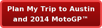 Plan My Trip to Austin and 2014 MotoGP