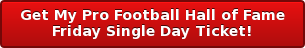 Get My Pro Football Hall of Fame Friday Single Day Ticket!