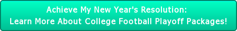 Achieve My New Year's Resolution:  Learn More About College Football Playoff Packages!