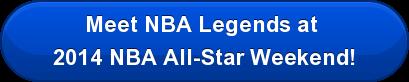 Meet NBA Legends at  2014 NBA All-Star Weekend!