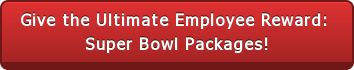 Give the Ultimate Employee Reward:  Super Bowl Packages!