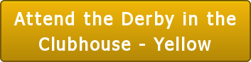 Attend the Derby in the Clubhouse - Yellow