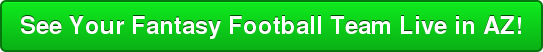 See Your Fantasy Football Team Live in AZ!