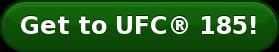 Get to UFC® 185!