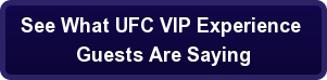 See What UFC VIP Experience  Guests Are Saying