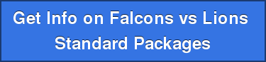 Get Info on Falcons vs Lions  Standard Packages