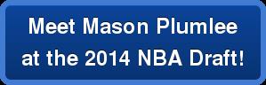 Meet Mason Plumlee  at the 2014 NBA Draft!