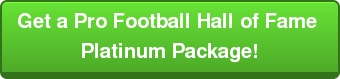Get a Pro Football Hall of Fame  Platinum Package!
