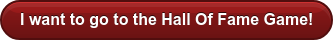 I want to go to the Hall Of Fame Game!