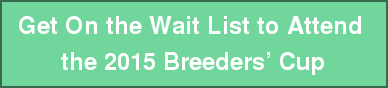 Get On the Wait List to Attend  the 2015 Breeders' Cup