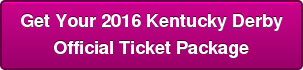 Get Your 2016 Kentucky Derby Official Ticket Package