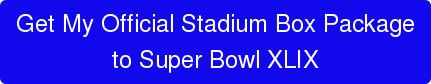 Get My Official Stadium Box Package  to Super Bowl XLIX