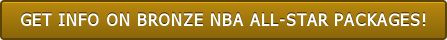 GET INFO ON BRONZE NBA ALL-STAR PACKAGES!