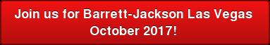 Join us for Barrett-JacksonLas Vegas  October 2017!
