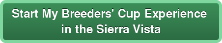 Start My Breeders' Cup Experience  in the Sierra Vista