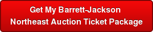 Get My Barrett-Jackson  Northeast Auction Ticket Package