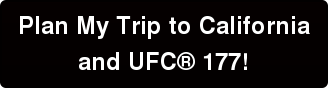 Plan My Trip to California  and UFC 177!