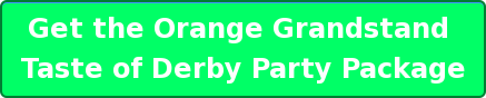 Get the Orange Grandstand  Taste of Derby Party Package