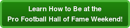 Learn How to Be at the Pro Football Hall of Fame Weekend!