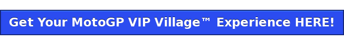 Get Your MotoGP VIP Village Experience HERE!