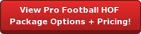 View Pro Football HOF  Package Options + Pricing!