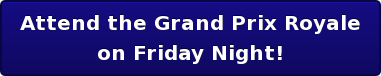 Attend the Grand Prix Royale on Friday Night!