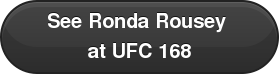 See Ronda Rousey  at UFC 168