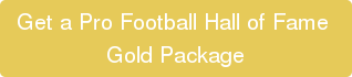 Get a Pro Football Hall of Fame  Gold Package