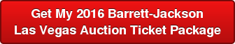 Get My 2016 Barrett-Jackson Las Vegas Auction Ticket Package