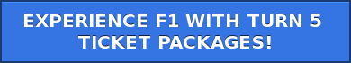 EXPERIENCE F1 WITH TURN 5  TICKET PACKAGES!