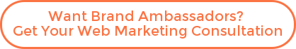 Want Brand Ambassadors?  Get Your Web Marketing Consultation