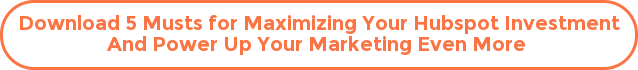 Download 5 Musts for Maximizing Your Hubspot Investment And Power Up Your Marketing Even More