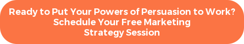 Ready to Put Your Powers of Persuasion to Work? Schedule Your Free Marketing Strategy Session