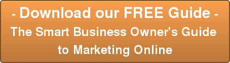 - Download our FREE Guide - The Smart Business Owner's Guide  to Marketing Online