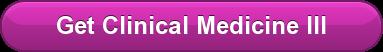 Get Clinical Medicine III