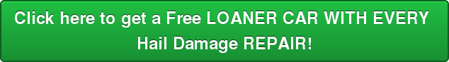 Click here to get a Free LOANER CAR WITH EVERY Hail Damage REPAIR!