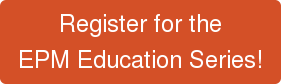 Register for the EPM Education Series!